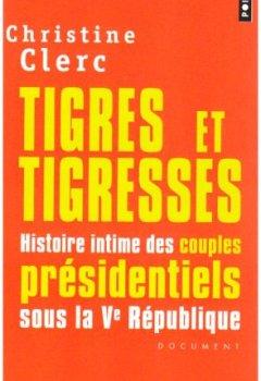 Livres Couvertures de Tigres et tigresses : Histoire intime des couples présidentiels sous la Ve République