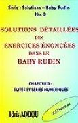 SOLUTIONS DÉTAILLÉES DES EXERCICES ÉNONCÉS DANS LE BABY RUDIN: CHAPITRE 3 : SUITES ET SÉRIES NUMÉRIQUES (SOLUTIONS - BABY RUDIN)