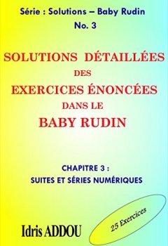 Livres Couvertures de SOLUTIONS DÉTAILLÉES DES EXERCICES ÉNONCÉS DANS LE BABY RUDIN: CHAPITRE 3 : SUITES ET SÉRIES NUMÉRIQUES (SOLUTIONS - BABY RUDIN)