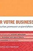 Réussir votre business plan: Formaliser, sécuriser, promouvoir un plan d'affaires