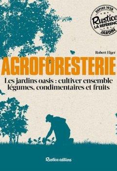 Livres Couvertures de Agroforesterie : Les jardins oasis : cultiver ensemble légumes, condimentaires et fruits