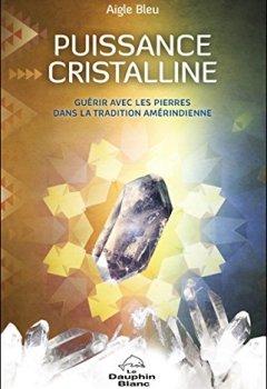 Livres Couvertures de Puissance cristalline - Guérir avec les pierres dans la tradition amérindienne