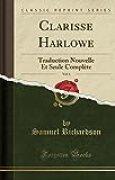 Clarisse Harlowe, Vol. 1: Traduction Nouvelle Et Seule Complète (Classic Reprint)
