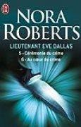 Lieutenant Eve Dallas : Tome 5, Cérémonie du crime ; Tome 6, Au coeur du crime