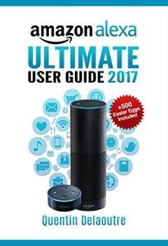 Livres Couvertures de Amazon Alexa: Ultimate User Guide 2017 for Amazon Echo, Echo Dot & Amazon Tap  +500 Secret Easter Eggs included. (English Edition)