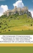 Livres Couvertures de Dictionnaire Etymologique, Historique Et Anecdotique Des Proverbes Et Des Locutions Proverbiales de La Langue Francaise