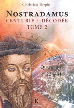 Livres Couvertures de NOSTRADAMUS, CENTURIE I  DECODEE  T2 : Quatrains n° 22 à 41