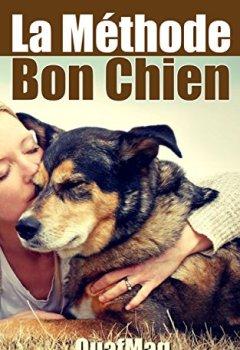 Livres Couvertures de La Méthode Bon Chien: Éduquer et socialiser son chien