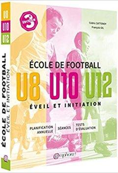 Livres Couvertures de Ecole de football, éveil et initiation : U8, U10, U12