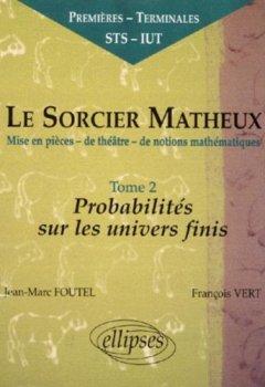 Livres Couvertures de Le sorcier matheux : Pièce en 7 actes, volume 2 : Probabilités sur les univers finis