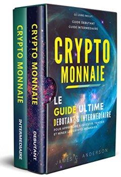Livres Couvertures de Crypto-monnaie: Le Guide Ultime Débutant et Intermédiaire pour Apprendre à Investir, Trader et Miner les Crypto-Monnaies