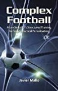 Complex Football: From Seirul·lo´s Structured Training to Frade´s Tactical Periodisation