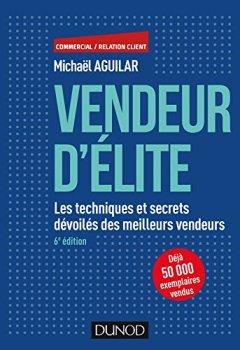 Livres Couvertures de Vendeur d'élite - 6e éd. - Les techniques et secrets dévoilés des meilleurs vendeurs