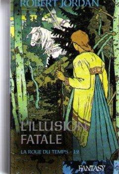 La roue du temps tome 12 l'illusion fatale de Indie Author