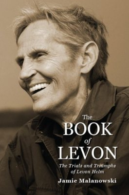 The Book of Levon: The Trials and Triumphs of Levon Helm by Jamie Malanowski