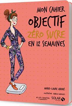 Livres Couvertures de Mon cahier Objectif zéro sucre en 12 semaines