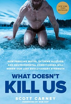 Livres Couvertures de What Doesn't Kill Us: How Freezing Water, Extreme Altitude, and Environmental Conditioning Will Renew Our Lost Evolutionary Strength (English Edition)