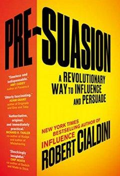 Livres Couvertures de Pre-Suasion: A Revolutionary Way to Influence and Persuade