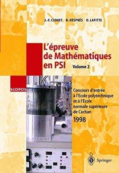 Livres Couvertures de L'Epreuve de Mathématiques en PSI, Volume 2 : Concours d'entrée à l'Ecole polytechnique et à l'Ecole normale supérieure de Cachan 1998
