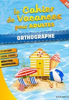 Livres Couvertures de Le cahier de vacances pour adultes 2018 : Orthographe