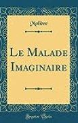 Le Malade Imaginaire (Classic Reprint)