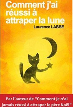 Livres Couvertures de Comment j'ai réussi à attraper la lune: humour, émotion et suspense