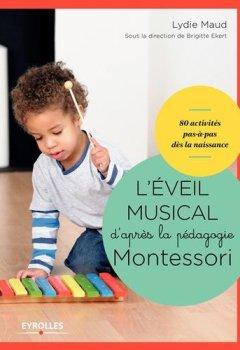Livres Couvertures de L'éveil musical d'après la pédagogie Montessori : 80 activités pas-à-pas dès la naissance (1CD audio)