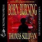Born Burning   Thomas Sullivan