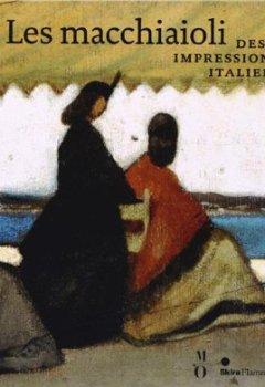 Livres Couvertures de Les macchiaioli : Des impressionnistes italiens ?