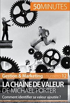 Livres Couvertures de La chaîne de valeur de Michael Porter: Comment identifier sa valeur ajoutée ? (Gestion & Marketing t. 12)