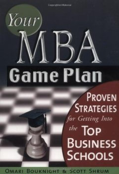 Livres Couvertures de Your MBA Game Plan: Proven Strategies for Getting Into the Top Business Schools by Omari Bouknight (2003-08-01)