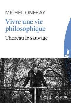 Livres Couvertures de Vivre une vie philosophique - Thoreau le sauvage