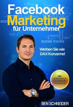 Abdeckungen Facebook Marketing für Unternehmer: Werben Sie wie DAX Konzerne!