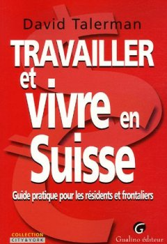 Livres Couvertures de Travailler et vivre en Suisse : Guide pratique pour les résidents et frontaliers