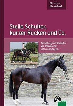 Buchdeckel von Steile Schulter, kurzer Rücken und Co.: Ausbildung und Korrektur von Pferden mit Exterieurmängeln