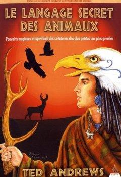 Livres Couvertures de Le langage secret des animaux : Pouvoirs magiques et spirituels des créatures des plus petites aux plus grandes