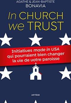 Livres Couvertures de In Church we trust: Initiatives made in USA qui pourraient bien changer la vie de votre paroisse