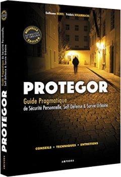 Livres Couvertures de Protegor - Guide pragmatique de sécurite personnelle, self-défense et survie urbaine