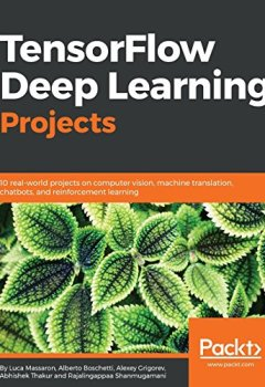 Livres Couvertures de TensorFlow Deep Learning Projects: 10 real-world projects on computer vision, machine translation, chatbots, and reinforcement learning
