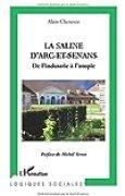 La saline d'Arc-et-Senans : De l'industrie à l'utopie