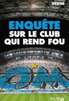 Livres Couvertures de OM : Enquête sur le club qui rend fou