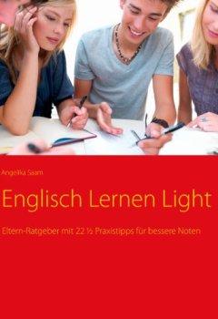 Buchdeckel von Englisch Lernen Light: Eltern-Ratgeber mit 22 ½ Praxistipps für bessere Noten