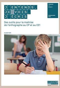 Livres Couvertures de J'entends, je vois, j'écris des Outils pour la Maitrise de l'Orthographe au CP et au CE1