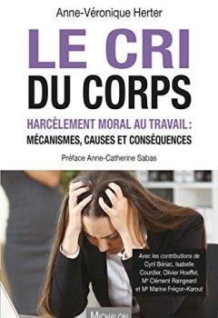 Livres Couvertures de Le Cri du corps: Harcèlement moral au travail : mécanismes, causes et conséquences