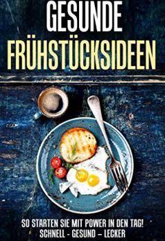 Buchdeckel von Gesunde Frühstücksideen - So starten Sie mit POWER in den Tag!