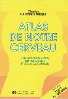 Livres Couvertures de ATLAS DE NOTRE CERVEAU. Les grandes voies du psychisme et de la cognition