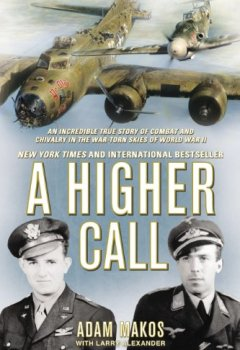 Buchdeckel von A Higher Call: An Incredible True Story of Combat and Chivalry in the War-Torn Skies of WorldWar II