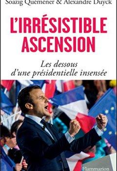 Livres Couvertures de L'irrésistible ascension. Les dessous d'une présidentielle insensée: Macron, Le Pen, Fillon, Mélenchon, Hollande, Juppé, Sarkozy, Valls