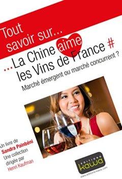 Livres Couvertures de Tout savoir sur... La Chine aime les vins de France: Marché émergent ou marché concurrent?