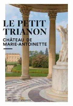 Livres Couvertures de Le Petit Trianon : Château de Marie-Antoinette